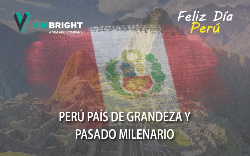 Feliz Día Perú – País de Grandeza y Pasado Milenario